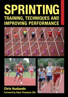 Sprinting : Training, Techniques and Improving Performance, Paperback