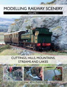 Modelling Railway Scenery : Volume 1 - Cuttings, Hills, Mountains, Streams and Lakes Volume 1, Paperback