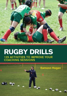 Rugby Drills : 125 Activities to Improve Your Coaching Sessions, Paperback