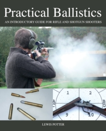 Practical Ballistics : An Introductory Guide for Rifle and Shotgun Shooters, Hardback