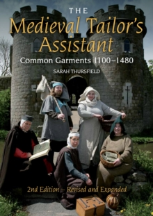 The Medieval Tailor's Assistant : Common Garments 1100-1480, Paperback Book
