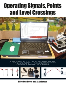 Operating Signals, Points and Level Crossings : A Mechanical, Electrical and Electronic Guide for Railway Modellers, Paperback