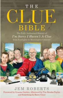"The Clue Bible : The Fully Authorised History of  ""I'm Sorry I Haven't a Clue"", from Footlights to Mornington Crescent, Hardback"