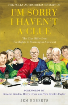 "The Fully Authorised History of ""I'm Sorry I Haven't a Clue"" : The Clue Bible from ""Footlights"" to ""Mornington Crescent"", Paperback"