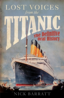 "Lost Voices from the ""Titanic"" : The Definitive Oral History, Paperback"