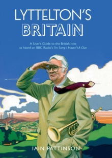 "Lyttelton's Britain : A User's Guide to the British Isles as Heard on BBC Radio's ""I'm Sorry I Haven't a Clue"", Paperback"