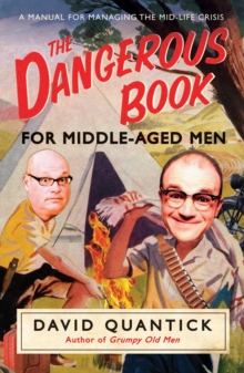 The Dangerous Book for Middle-Aged Men : A Manual for Managing Mid-life Crisis, Paperback