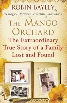 The Mango Orchard : The Extraordinary True Story of a Family Lost and Found, Paperback Book