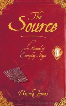 The Source : A Manual of Everyday Magic, Hardback Book