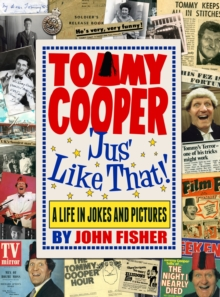 Tommy Cooper 'jus' Like That!' : A Life in Jokes and Pictures, Hardback