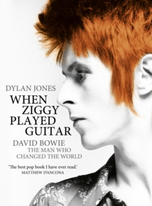 When Ziggy Played Guitar : David Bowie, the Man Who Changed the World, Hardback Book