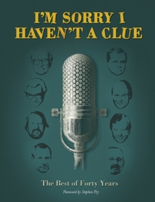 I'm Sorry I Haven't a Clue : the Best of Forty Years, Hardback