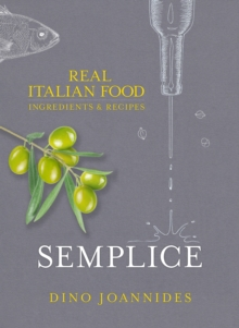 Semplice : Real Italian Food: Ingredients and Recipes, Hardback