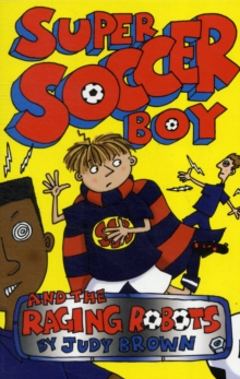 Super Soccer Boy and the Raging Robots, Paperback