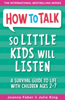 How to Talk So Little Kids Will Listen : A Survival Guide to Life with Children Ages 2-7, Paperback Book