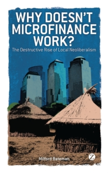 Why Doesn't Microfinance Work? : The Destructive Rise of Local Neoliberalism, Paperback Book