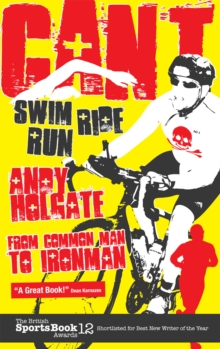 Can't Swim, Can't Ride, Can't Run : My Triathlon Journey from Common Man to Ironman, Paperback Book