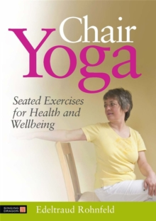 Chair Yoga : Seated Exercises for Health and Wellbeing, Paperback