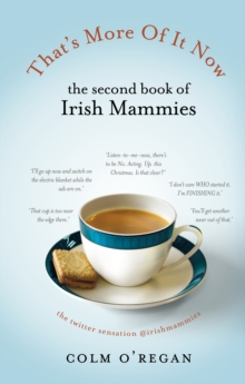 That's More of it Now : The Second Book of Irish Mammies, Hardback Book
