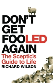 Don't Get Fooled Again : The Sceptic's Guide to Life, Hardback Book