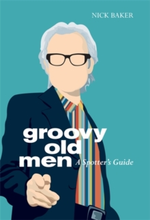 Groovy Old Men : A Spotter's Guide, Hardback Book