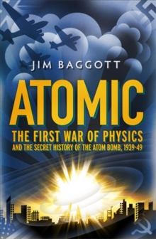 Atomic : The First War of Physics and the Secret History of the Atom Bomb 1939-49, Hardback Book