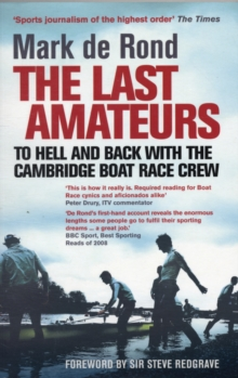 The Last Amateurs : To Hell and Back with the Cambridge Boat Race Crew, Paperback