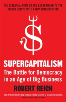 Supercapitalism : The Battle for Democracy in an Age of Big Business, Paperback Book