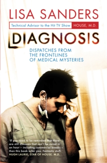 Diagnosis : Dispatches from the Frontlines of Medical Mysteries, Hardback