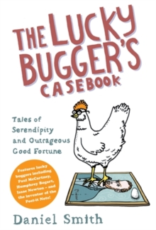 The Lucky Bugger's Casebook : Tales of Serendipity and Outrageous Good Fortune, Hardback Book