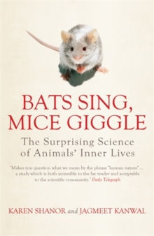 Bats Sing, Mice Giggle : The Surprising Science of Animals' Inner Lives, Paperback