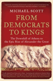 From Democrats to Kings : The Downfall of Athens to the Epic Rise of Alexander the Great, Paperback