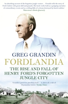 Fordlandia : The Rise and Fall of Henry Ford's Forgotten Jungle City, Paperback