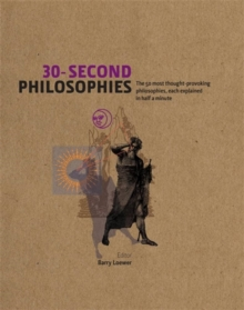 30-Second Philosophies : The 50 Most Thought-provoking Philosophies, Each Explained in Half a Minute, Hardback