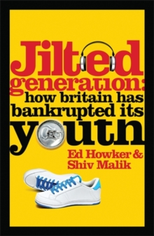 Jilted Generation : How Britain Has Bankrupted Its Youth, Paperback
