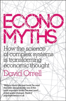 Economyths : How the Science of Complex Systems is Transforming Economic Thought, Paperback