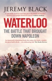 Waterloo : The Battle That Brought Down Napoleon, Paperback