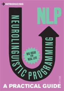 Introducing Neurolinguistic Programming (NLP) : A Practical Guide, Paperback