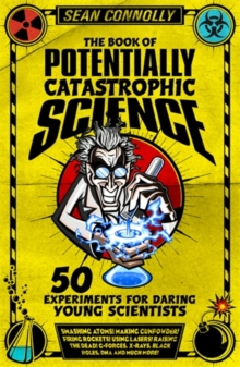 The Book of Potentially Catastrophic Science : 50 Experiments for Daring Young Scientists, Paperback