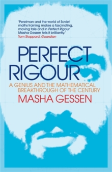 Perfect Rigour : A Genius and the Mathematical Breakthrough of the Century, Paperback