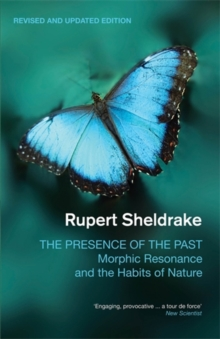 The Presence of the Past : Morphic Resonance and the Habits of Nature, Paperback