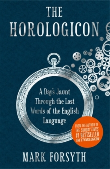 The Horologicon : A Day's Jaunt Through the Lost Words of the English Language, Hardback