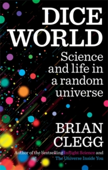Dice World : Science and Life in a Random Universe, Paperback Book