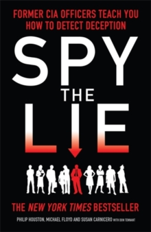 Spy the Lie : Former CIA Officers Teach You How to Detect Deception, Paperback