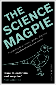 The Science Magpie : Fascinating Facts, Stories, Poems, Diagrams and Jokes Plucked from Science, Paperback