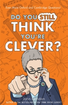 Do You Still Think You're Clever? : Even More Oxford and Cambridge Questions!, Hardback