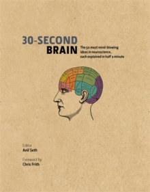 30-Second Brain : The 50 Most Mind-blowing Ideas in Neuroscience, Each Explained in Half a Minute, Hardback