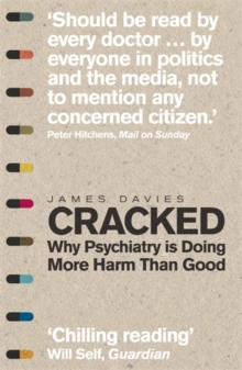 Cracked : Why Psychiatry is Doing More Harm Than Good, Paperback