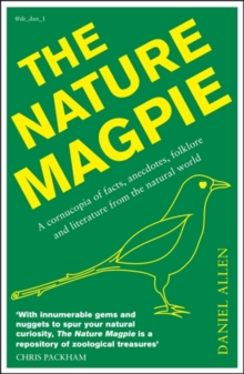 The Nature Magpie : A Cornucopia of Facts, Anecdotes, Folklore and Literature from the Natural World, Paperback