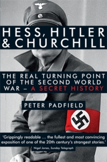 Hess, Hitler and Churchill : The Real Turning Point of the Second World War - a Secret History, Paperback Book